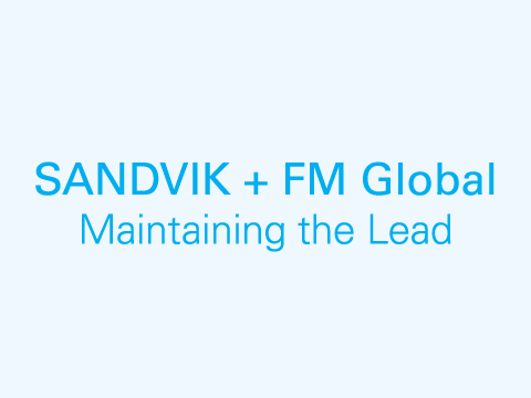 Sandvik + FM Global: Maintaining the Lead