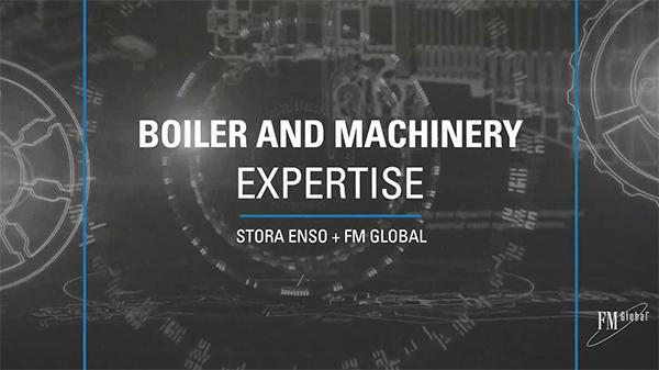 Boiler and Machinery Expertise: Stora Enso and FM Global