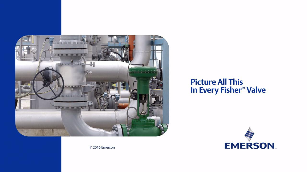 Picture All This In Every Fisher Valve Emerson Video Library