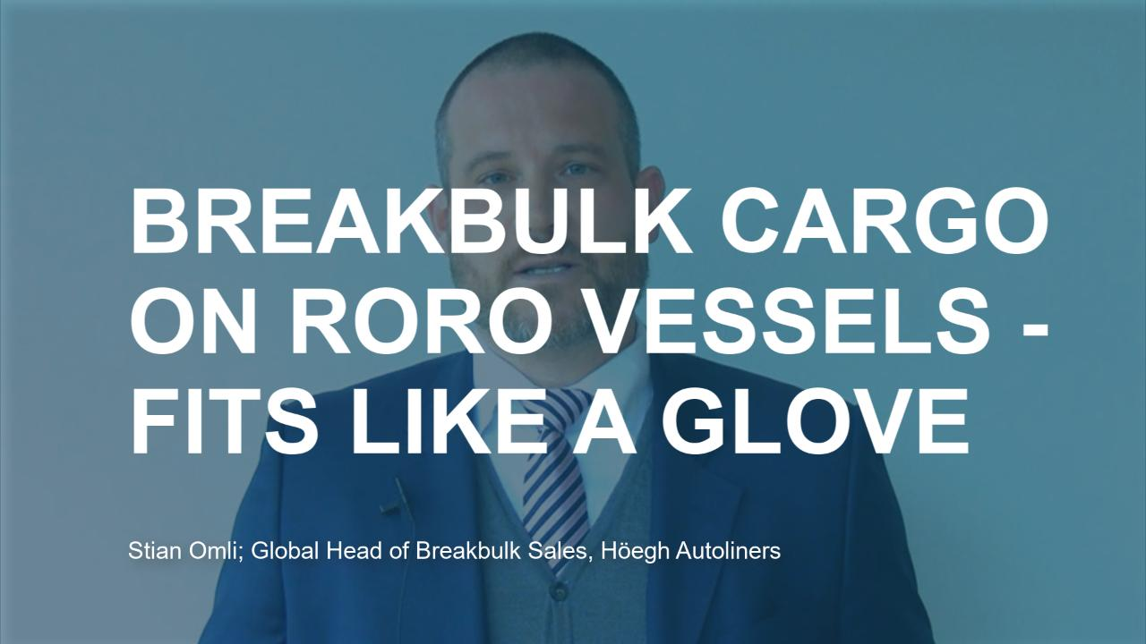 Stian Omli, Global Head of Breakbulk Sales: Breakbulk cargo on RoRo vessels - fits like a glove