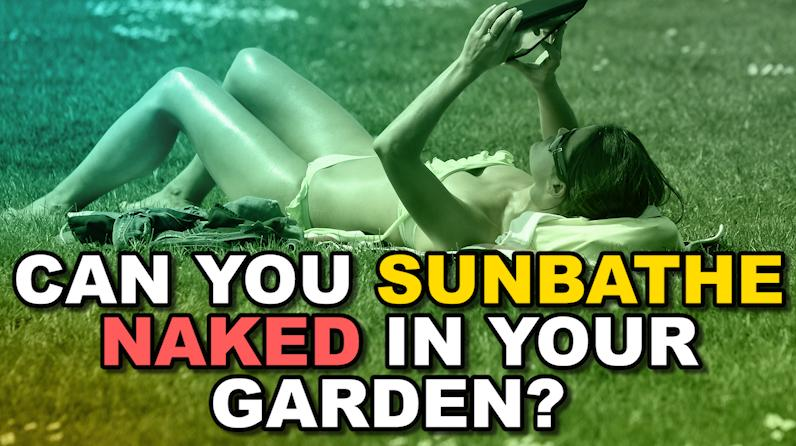 These are the rules on sunbathing naked in your own garden