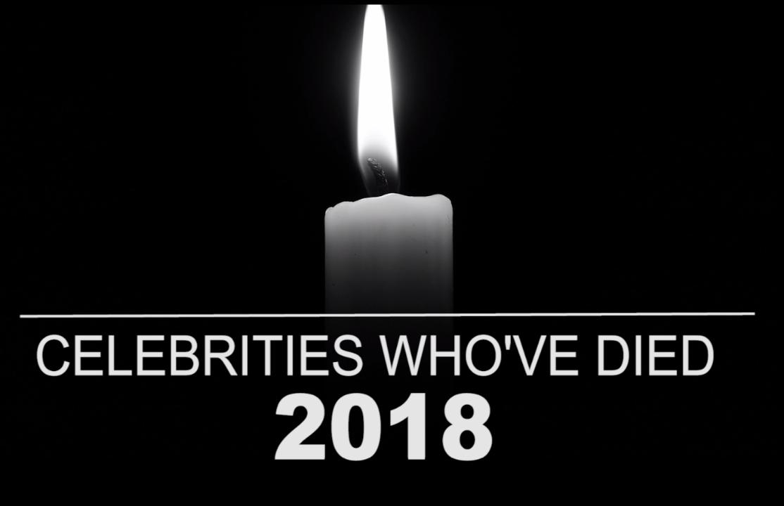Celebrity deaths in 2018: All the stars we've lost so far ...