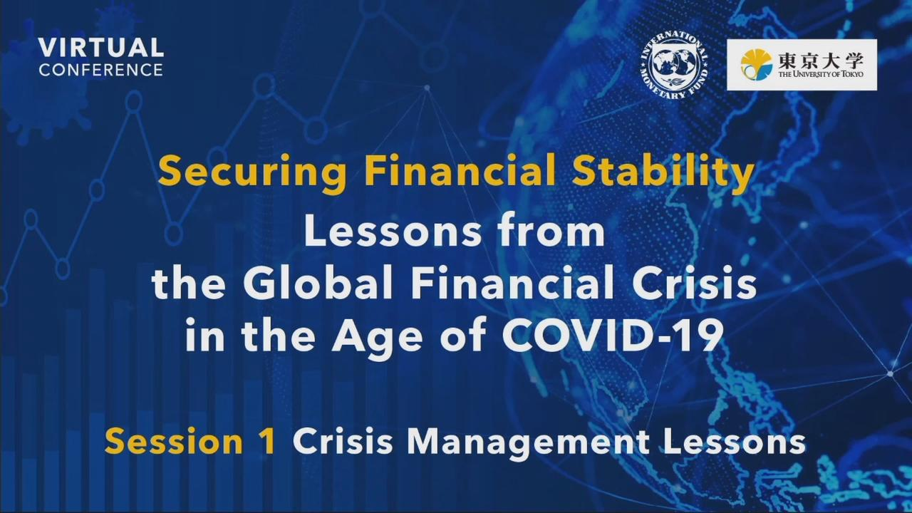 "IMF - The University of Tokyo Virtual Conference on Lessons from the Global Financial Crisis in the Age of COVID-19: Session 1 ""Crisis Management Lessons"""