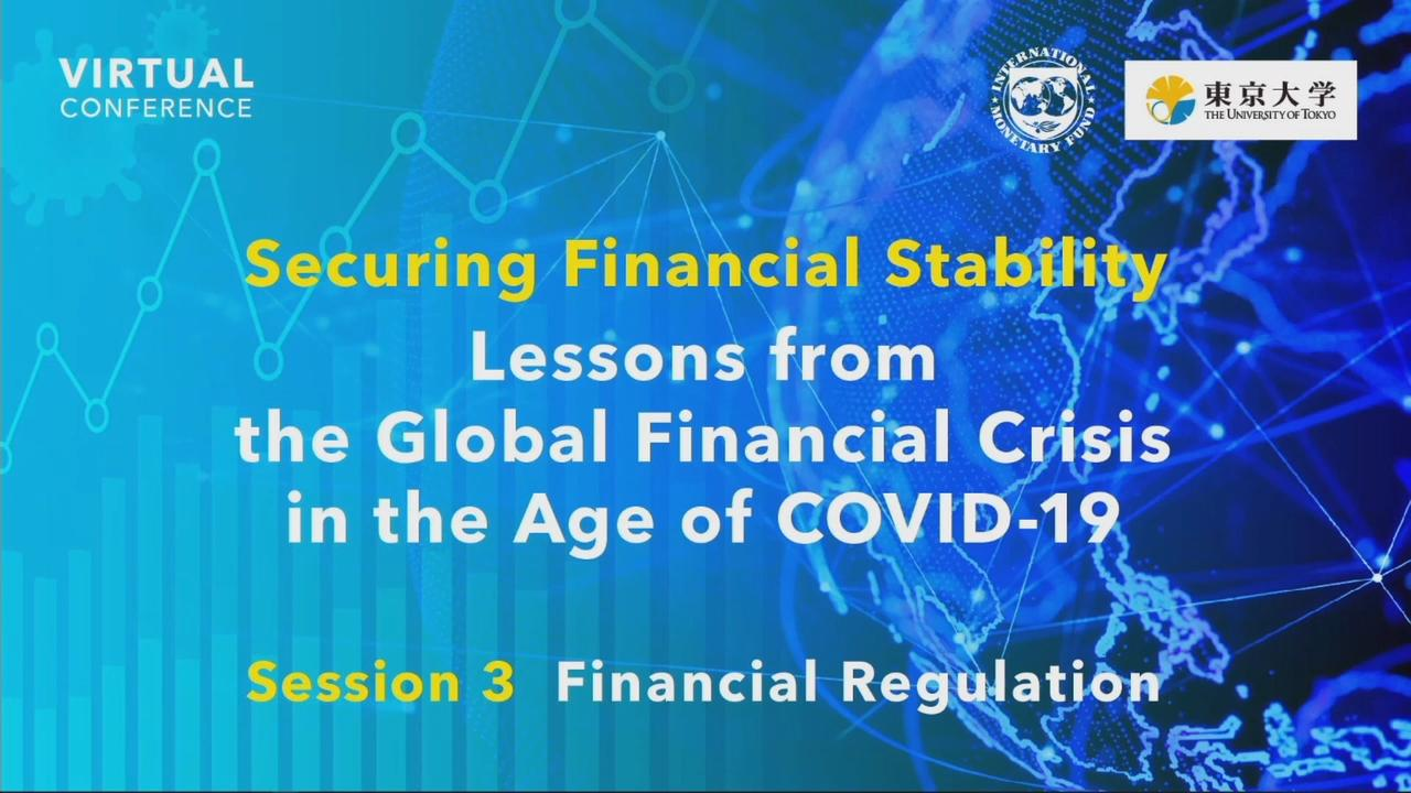 "IMF - The University of Tokyo Virtual Conference on Lessons from the Global Financial Crisis in the Age of COVID-19: Session 3 ""Financial Regulation"""