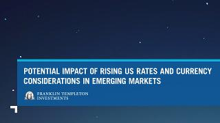 POTENTIAL IMPACT OF RISING US RATES AND CURRENCY CONSIDERATIONS IN EMERGING  MARKETS